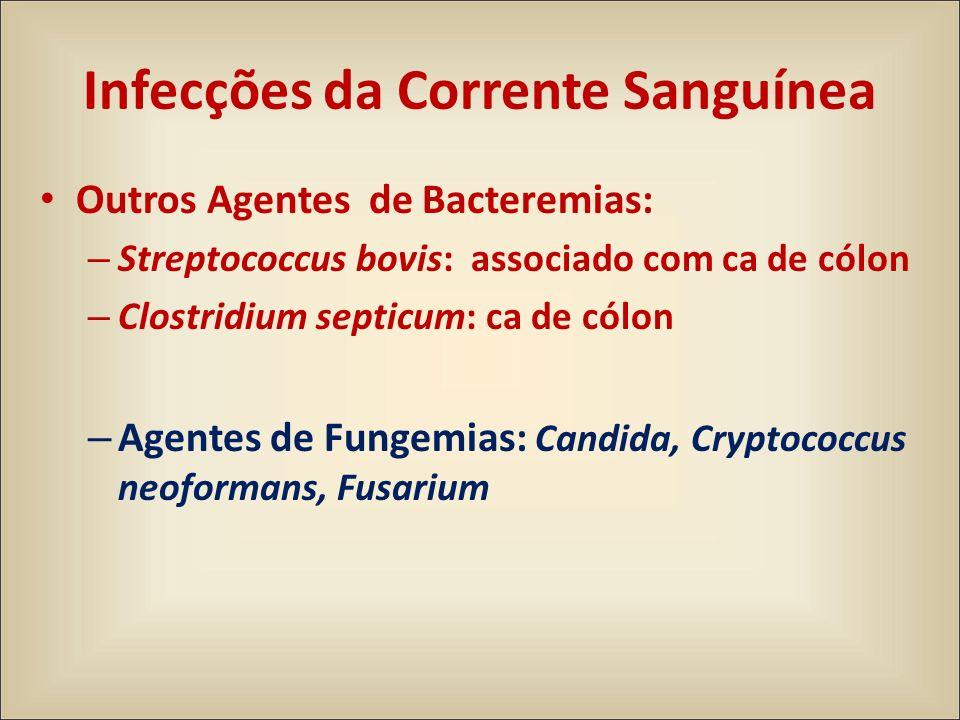 Outros Agentes de Bacteremias: – Streptococcus bovis: associado com ca de cólon – Clostridium septicum: ca de cólon – Agentes de Fungemias: Candida, C