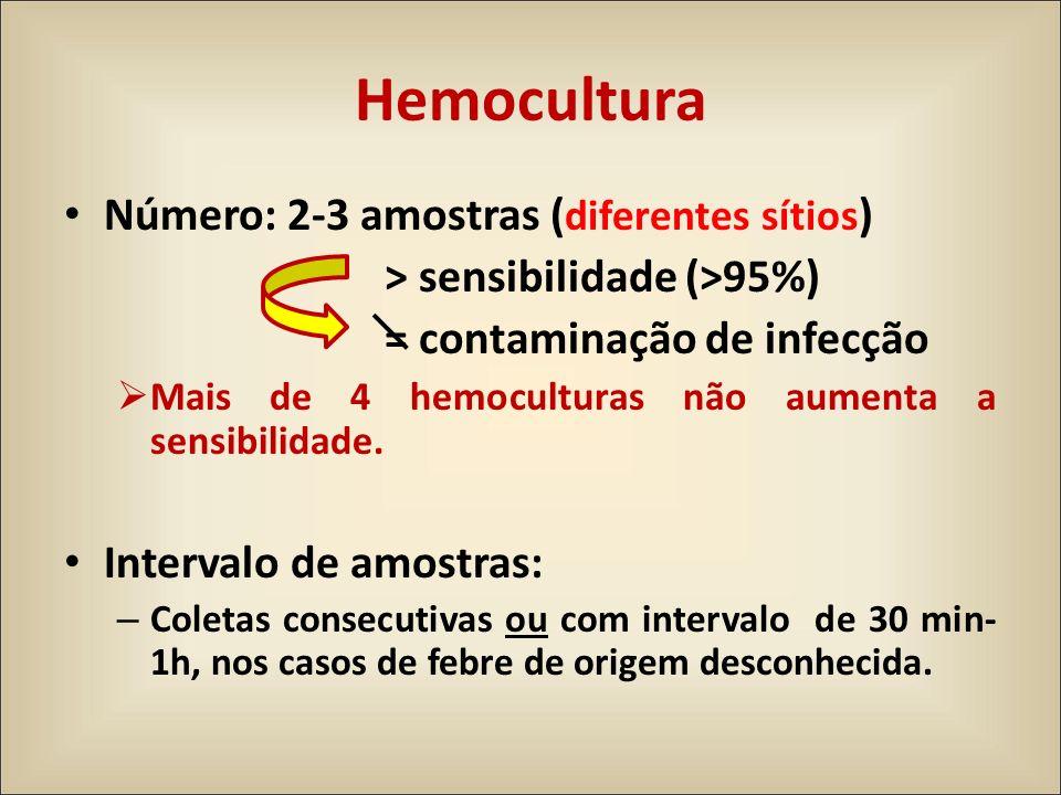 Número: 2-3 amostras ( diferentes sítios ) > sensibilidade (>95%) = contaminação de infecção Mais de 4 hemoculturas não aumenta a sensibilidade. Inter