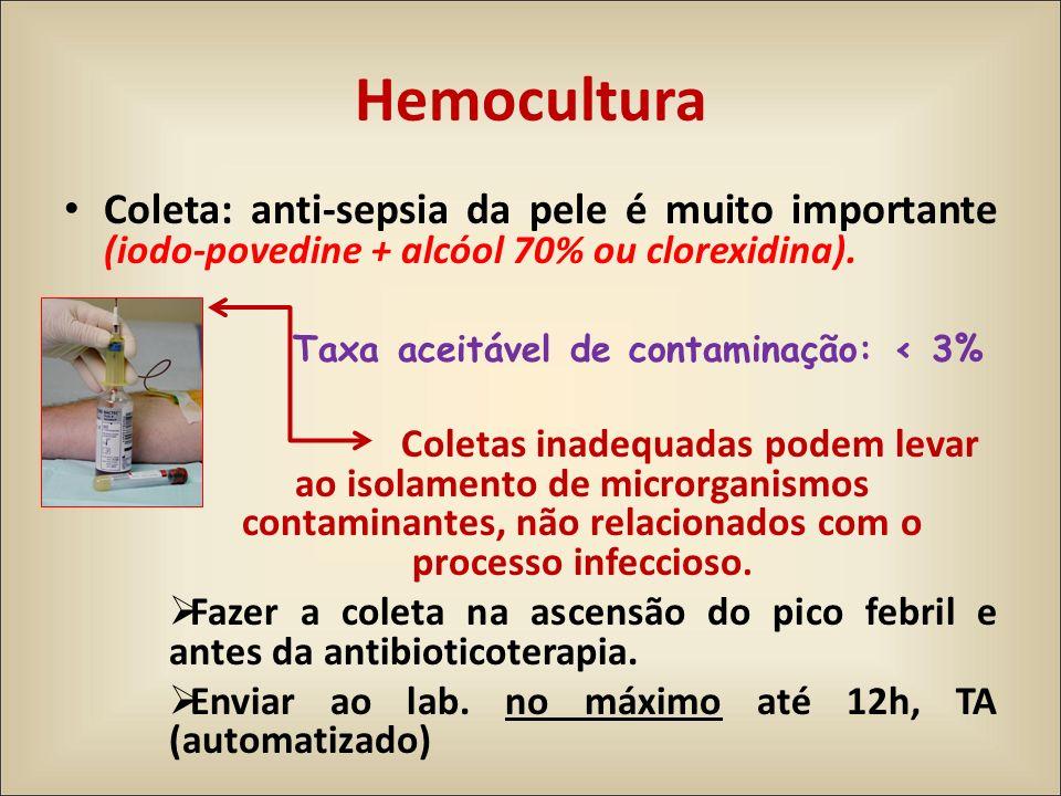 Hemocultura Coleta: anti-sepsia da pele é muito importante (iodo-povedine + alcóol 70% ou clorexidina). Taxa aceitável de contaminação: < 3% Coletas i