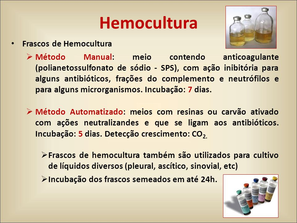 Hemocultura Frascos de Hemocultura Método Manual: meio contendo anticoagulante (polianetossulfonato de sódio - SPS), com ação inibitória para alguns a