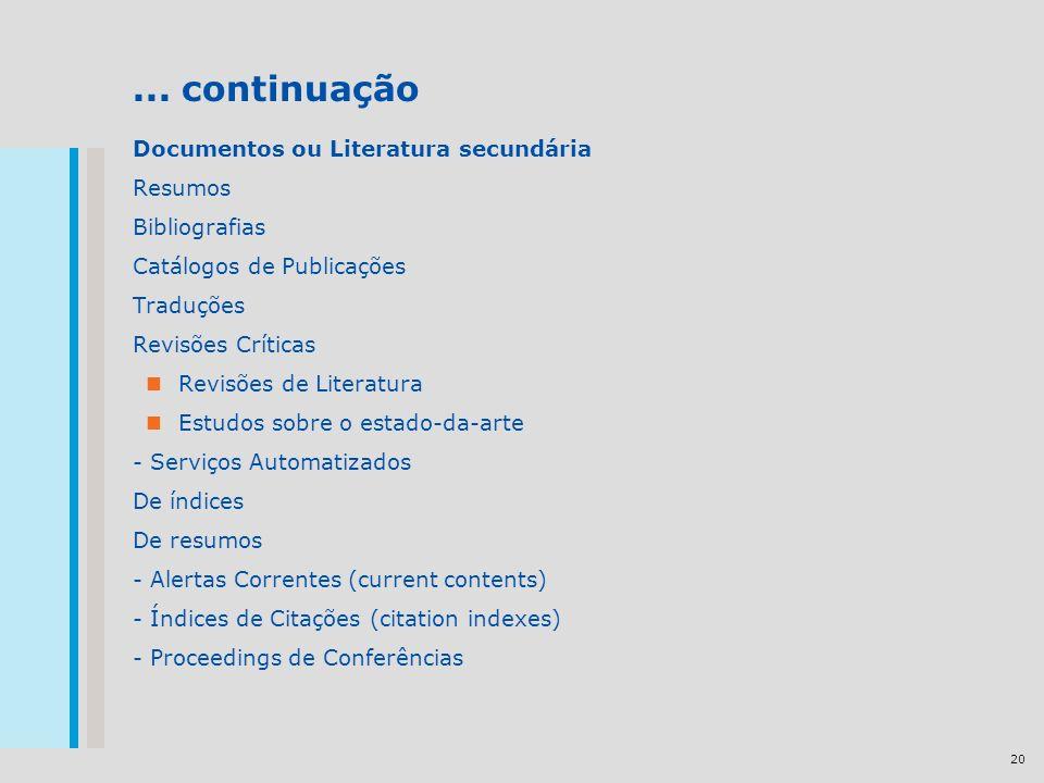 20... continuação Documentos ou Literatura secundária Resumos Bibliografias Catálogos de Publicações Traduções Revisões Críticas Revisões de Literatur