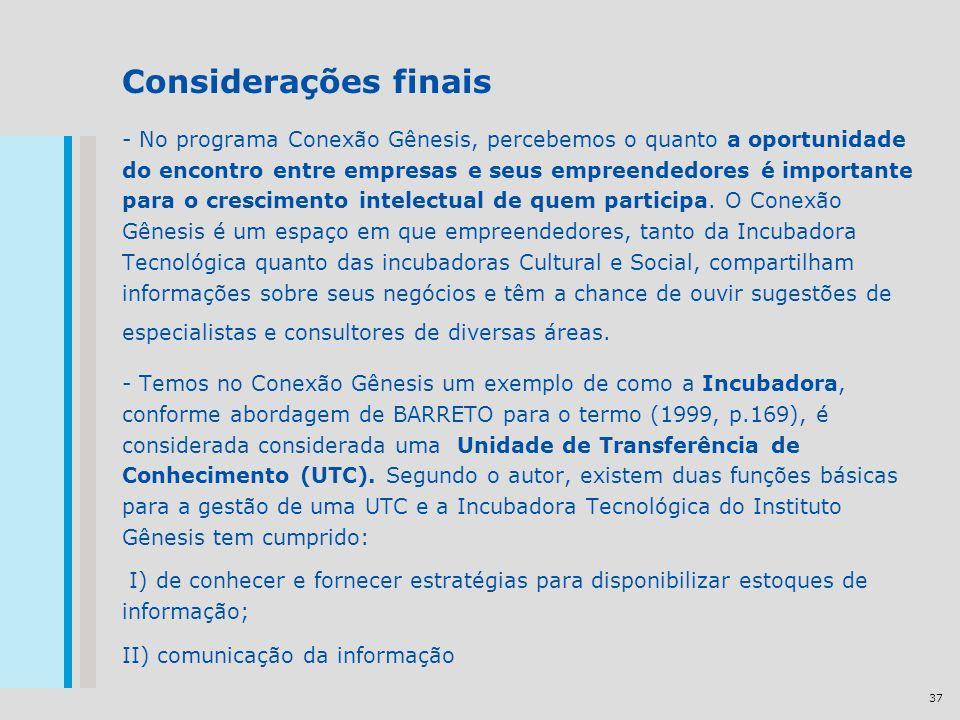37 Considerações finais - No programa Conexão Gênesis, percebemos o quanto a oportunidade do encontro entre empresas e seus empreendedores é importante para o crescimento intelectual de quem participa.