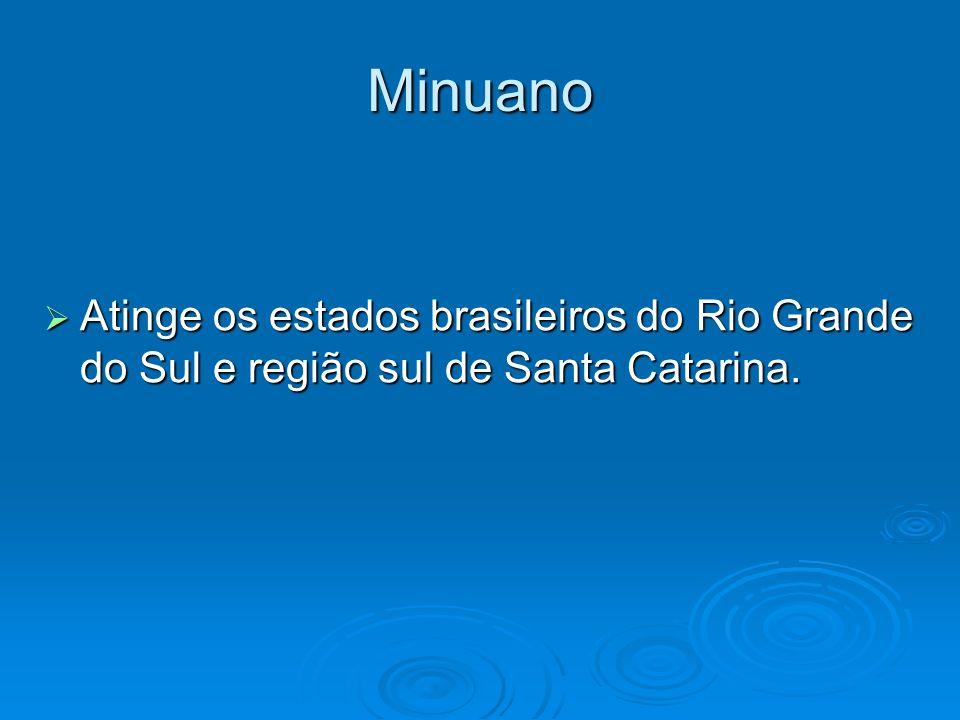 Minuano Atinge os estados brasileiros do Rio Grande do Sul e região sul de Santa Catarina. Atinge os estados brasileiros do Rio Grande do Sul e região