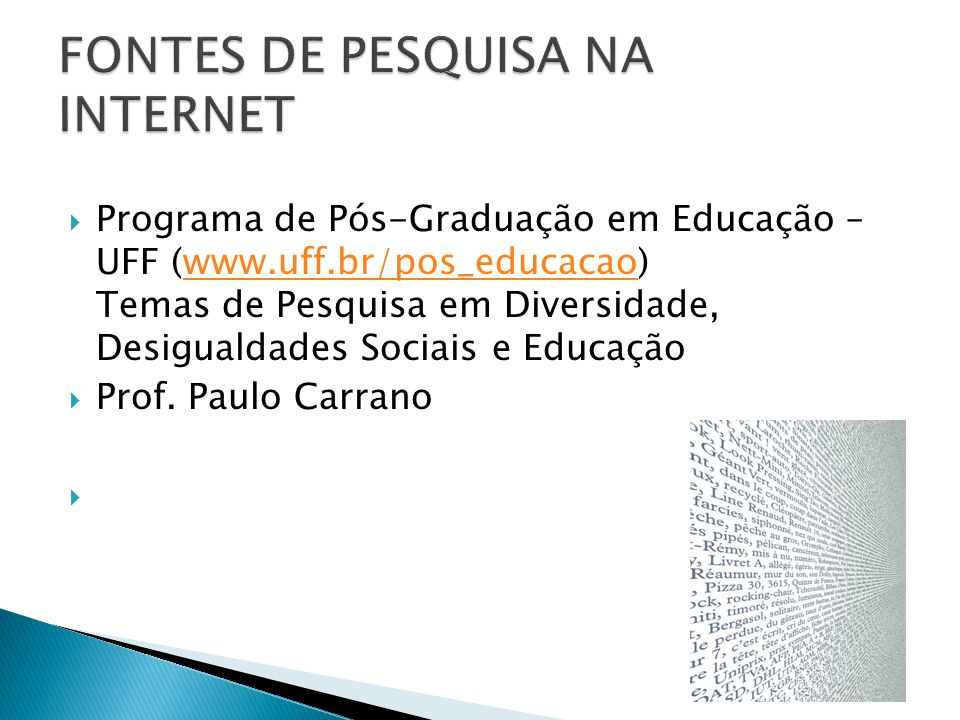 Programa de Pós-Graduação em Educação – UFF (www.uff.br/pos_educacao) Temas de Pesquisa em Diversidade, Desigualdades Sociais e Educaçãowww.uff.br/pos_educacao Prof.