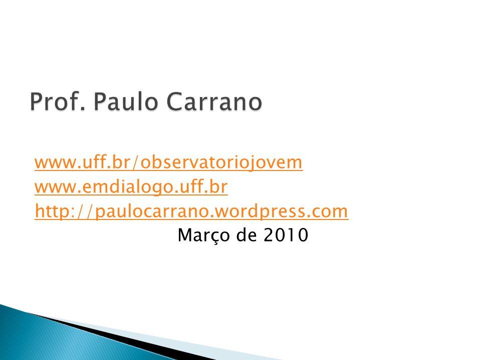 www.uff.br/observatoriojovem www.emdialogo.uff.br http://paulocarrano.wordpress.com Março de 2010
