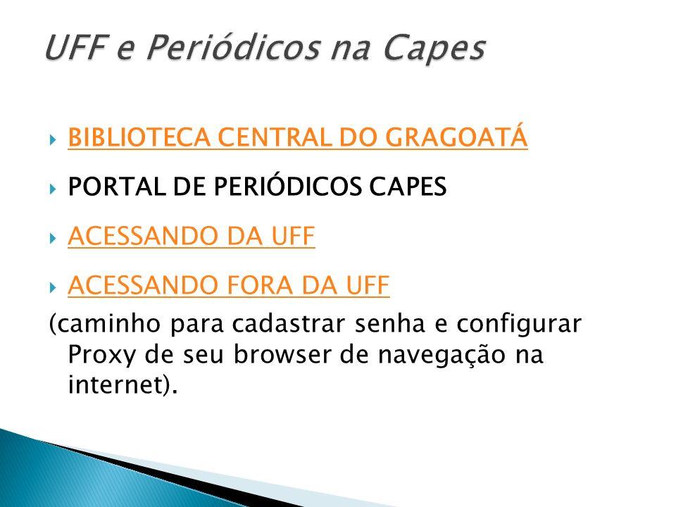 BIBLIOTECA CENTRAL DO GRAGOATÁ PORTAL DE PERIÓDICOS CAPES ACESSANDO DA UFF ACESSANDO FORA DA UFF (caminho para cadastrar senha e configurar Proxy de s