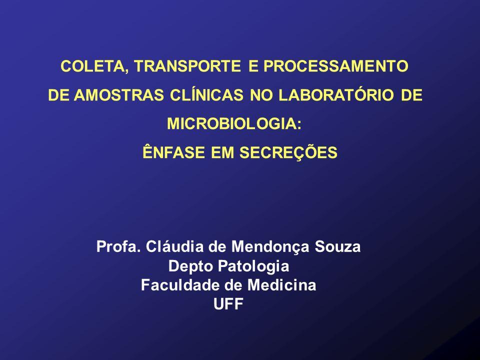 COLETA, TRANSPORTE E PROCESSAMENTO DE AMOSTRAS CLÍNICAS NO LABORATÓRIO DE MICROBIOLOGIA: ÊNFASE EM SECREÇÕES Profa. Cláudia de Mendonça Souza Depto Pa