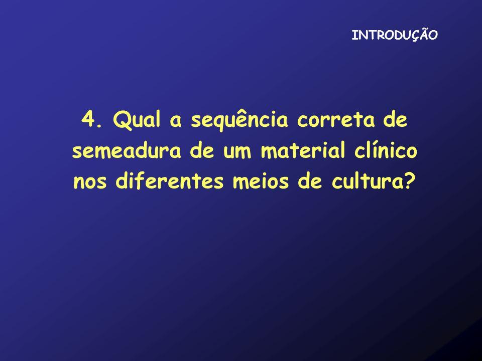 4. Qual a sequência correta de semeadura de um material clínico nos diferentes meios de cultura? INTRODUÇÃO