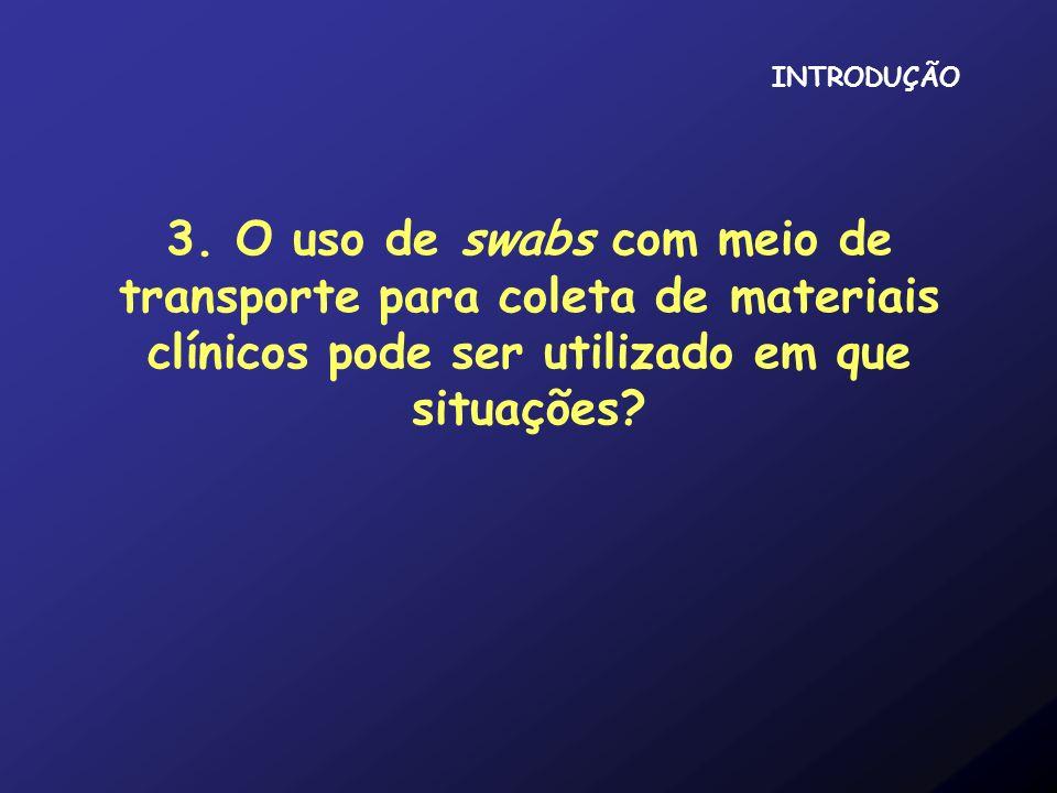 3. O uso de swabs com meio de transporte para coleta de materiais clínicos pode ser utilizado em que situações? INTRODUÇÃO