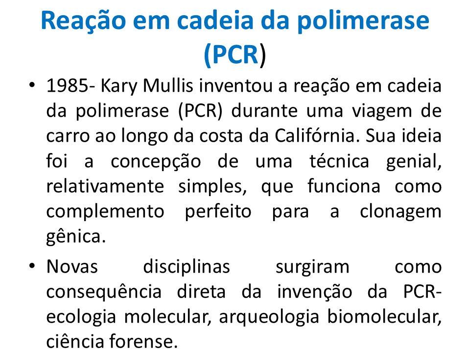Reação em cadeia da polimerase (PCR) 1985- Kary Mullis inventou a reação em cadeia da polimerase (PCR) durante uma viagem de carro ao longo da costa d