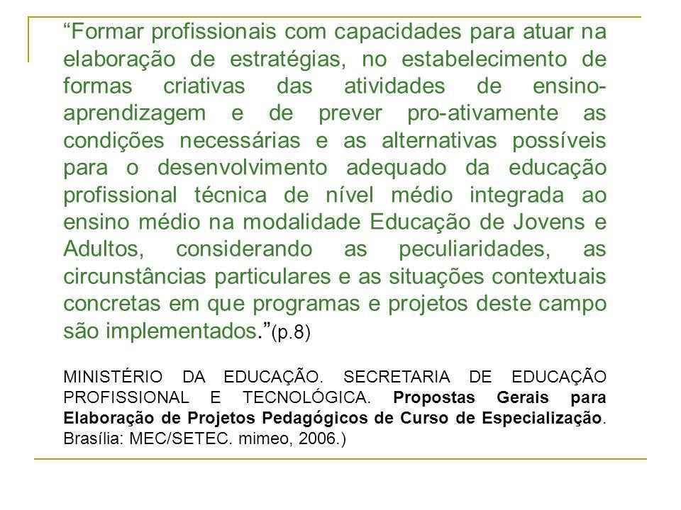 Formar profissionais com capacidades para atuar na elaboração de estratégias, no estabelecimento de formas criativas das atividades de ensino- aprendi