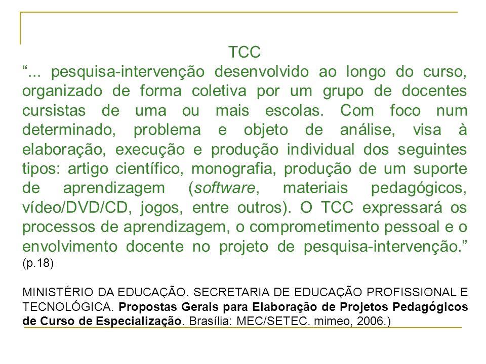 TCC... pesquisa-intervenção desenvolvido ao longo do curso, organizado de forma coletiva por um grupo de docentes cursistas de uma ou mais escolas. Co