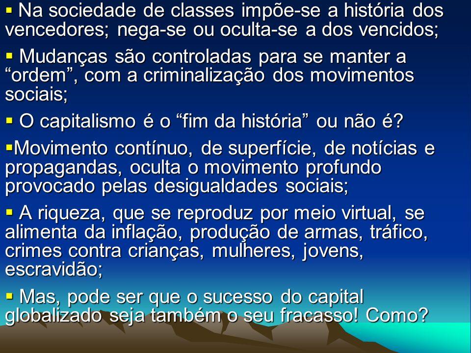 Na sociedade de classes impõe-se a história dos vencedores; nega-se ou oculta-se a dos vencidos; Na sociedade de classes impõe-se a história dos vence