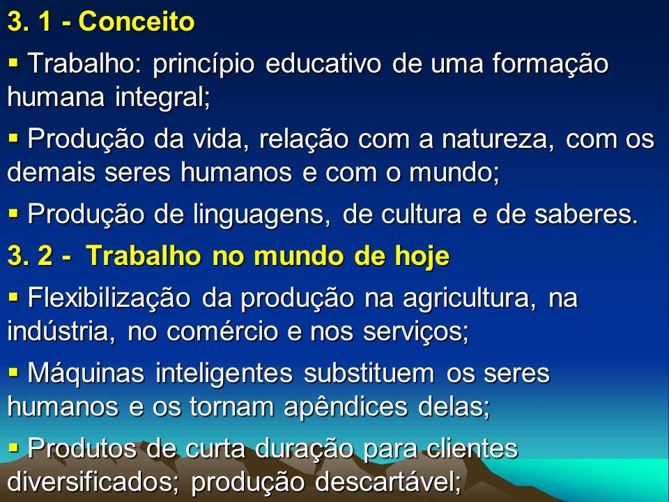 3. 1 - Conceito Trabalho: princípio educativo de uma formação humana integral; Trabalho: princípio educativo de uma formação humana integral; Produção