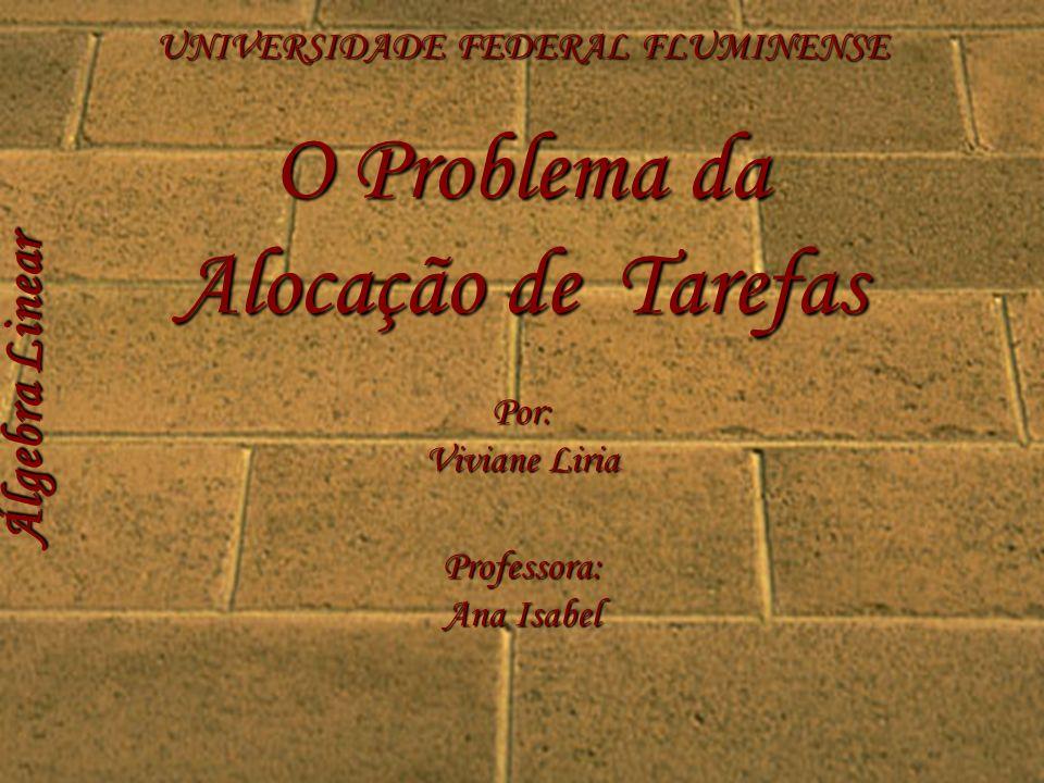 Álgebra Linear O Problema da Alocação de Tarefas O que é alocação de tarefas.