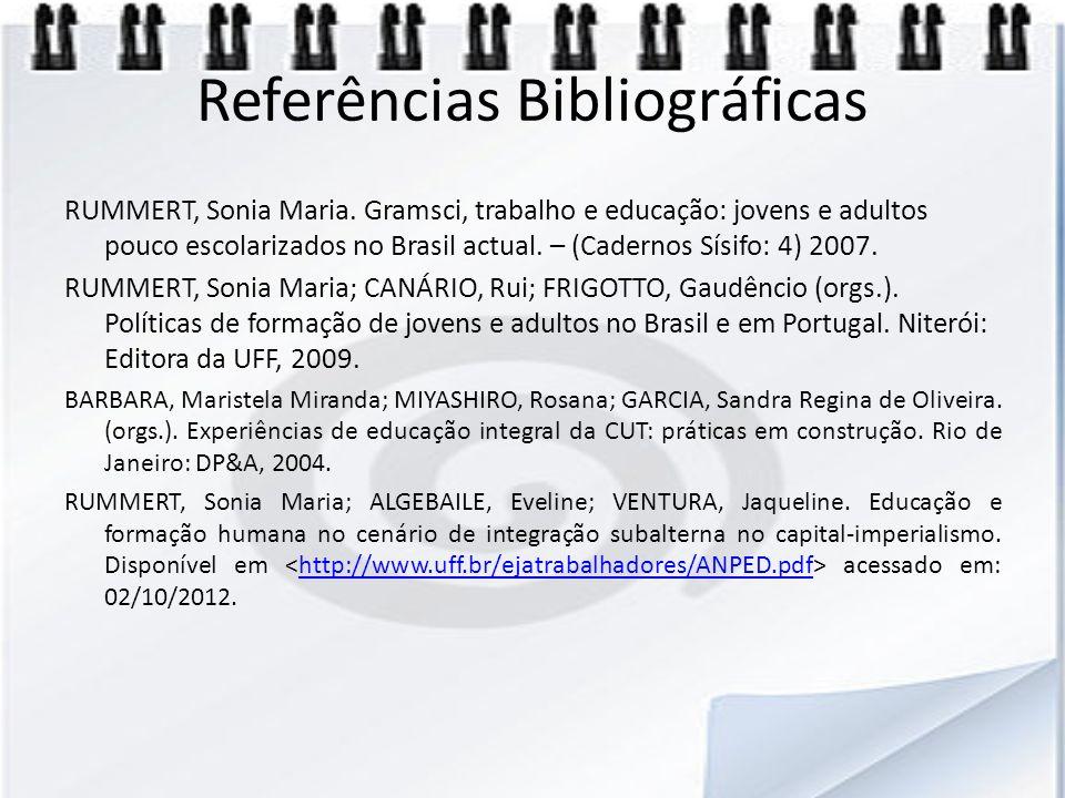 Referências Bibliográficas RUMMERT, Sonia Maria. Gramsci, trabalho e educação: jovens e adultos pouco escolarizados no Brasil actual. – (Cadernos Sísi