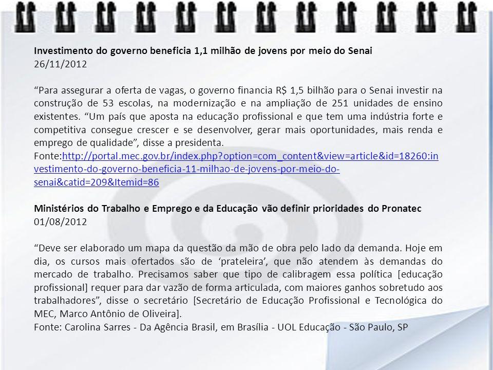 Investimento do governo beneficia 1,1 milhão de jovens por meio do Senai 26/11/2012 Para assegurar a oferta de vagas, o governo financia R$ 1,5 bilhão