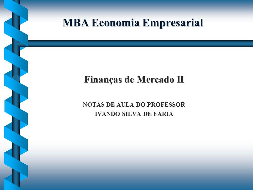 MBA Economia Empresarial Finanças de Mercado II NOTAS DE AULA DO PROFESSOR IVANDO SILVA DE FARIA