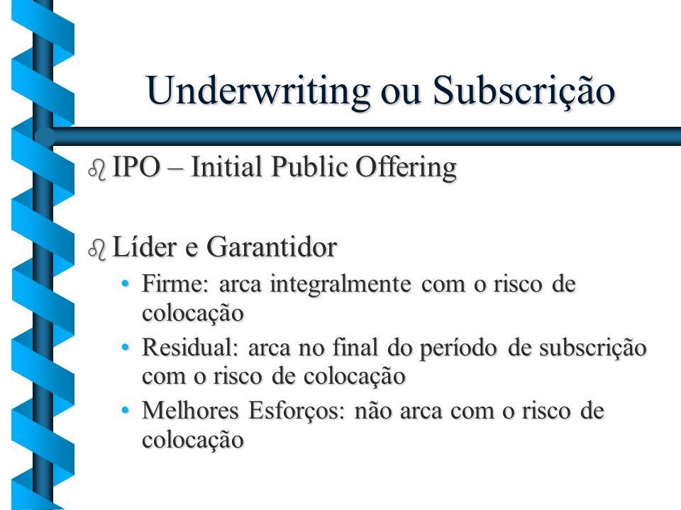 Underwriting ou Subscrição b IPO – Initial Public Offering b Líder e Garantidor Firme: arca integralmente com o risco de colocaçãoFirme: arca integral
