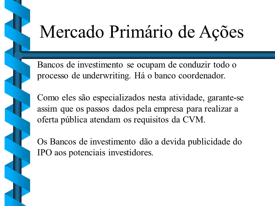 Bancos de investimento se ocupam de conduzir todo o processo de underwriting. Há o banco coordenador. Como eles são especializados nesta atividade, ga