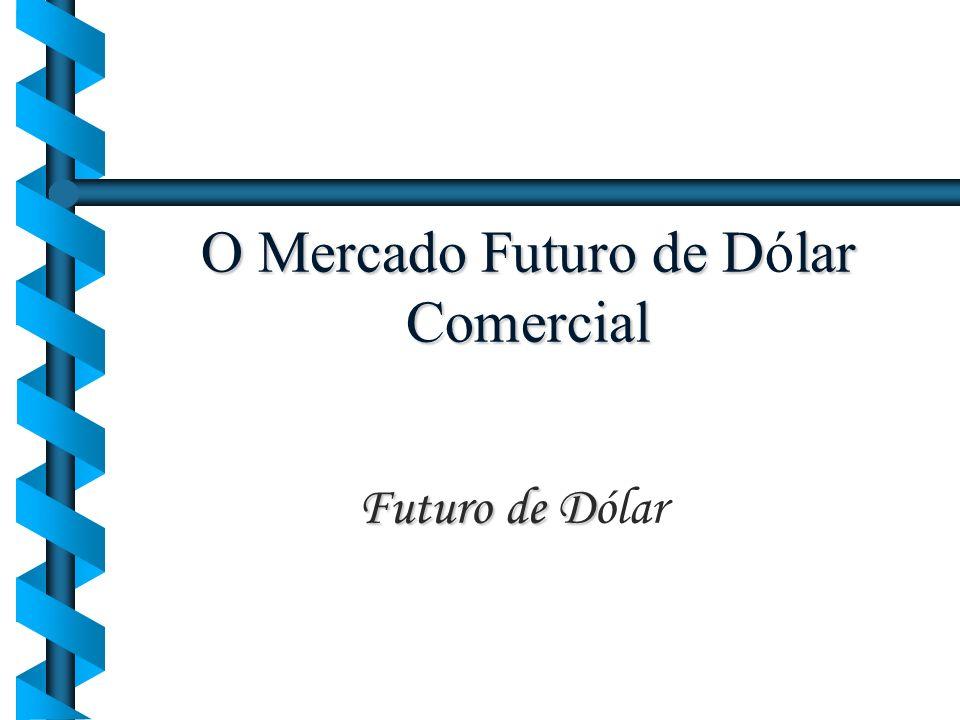 O Mercado Futuro de Dlar Comercial O Mercado Futuro de Dólar Comercial Futuro de D Futuro de Dólar