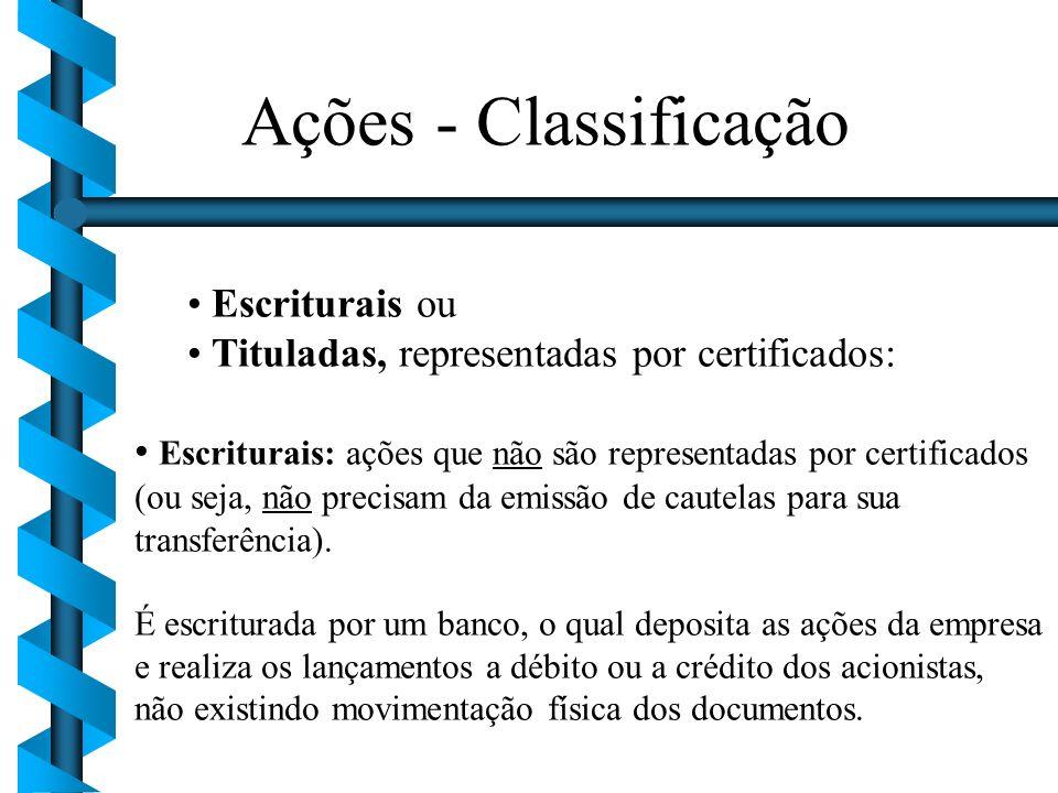 Escriturais ou Tituladas, representadas por certificados: Escriturais: ações que não são representadas por certificados (ou seja, não precisam da emis
