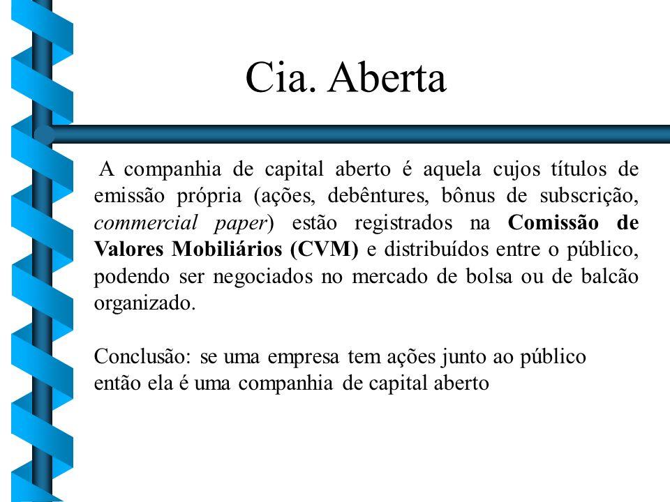 A companhia de capital aberto é aquela cujos títulos de emissão própria (ações, debêntures, bônus de subscrição, commercial paper) estão registrados n