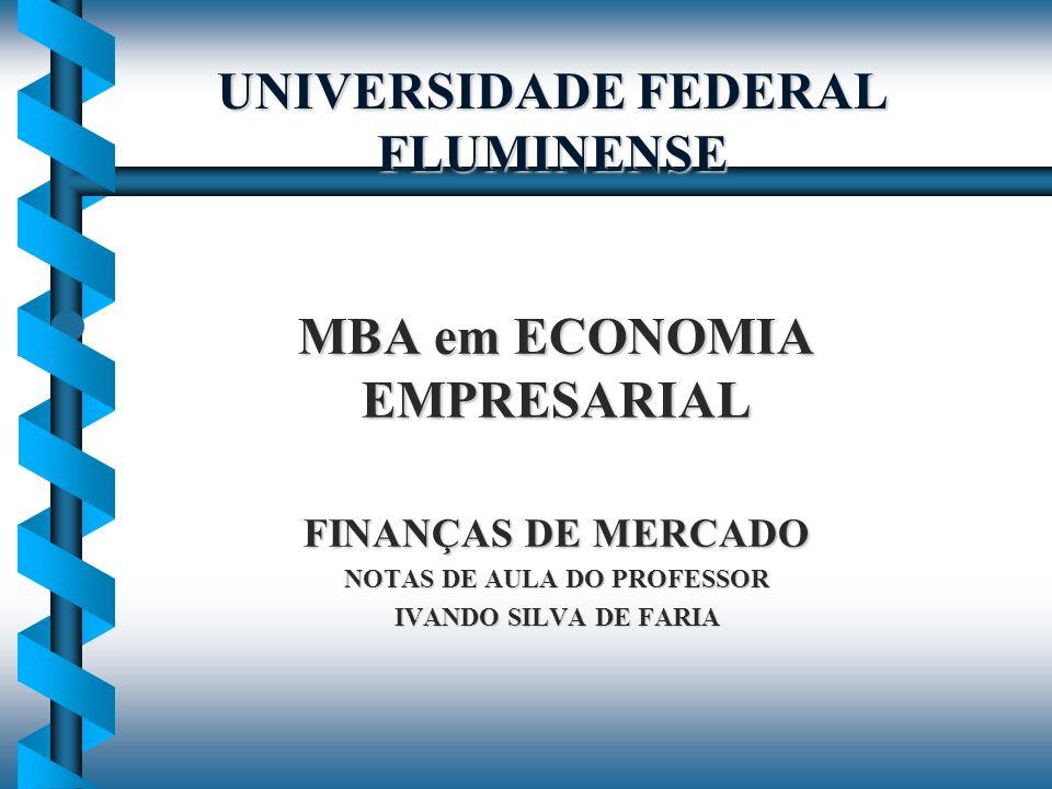 UNIVERSIDADE FEDERAL FLUMINENSE MBA em ECONOMIA EMPRESARIAL FINANÇAS DE MERCADO NOTAS DE AULA DO PROFESSOR IVANDO SILVA DE FARIA
