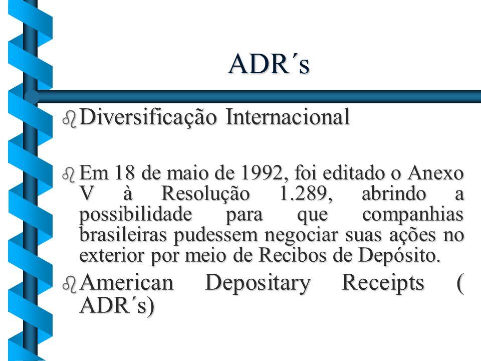 ADR´s b Diversificação Internacional b Em 18 de maio de 1992, foi editado o Anexo V à Resolução 1.289, abrindo a possibilidade para que companhias bra