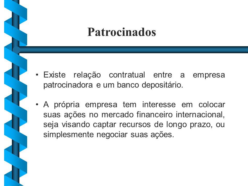 Patrocinados Existe relação contratual entre a empresa patrocinadora e um banco depositário. A própria empresa tem interesse em colocar suas ações no