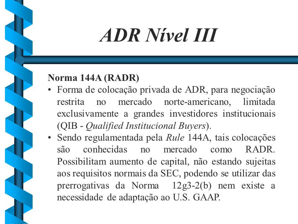 Norma 144A (RADR) Forma de colocação privada de ADR, para negociação restrita no mercado norte-americano, limitada exclusivamente a grandes investidor