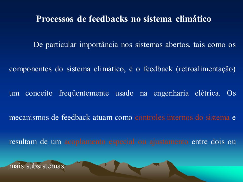 Processos de feedbacks no sistema climático De particular importância nos sistemas abertos, tais como os componentes do sistema climático, é o feedbac