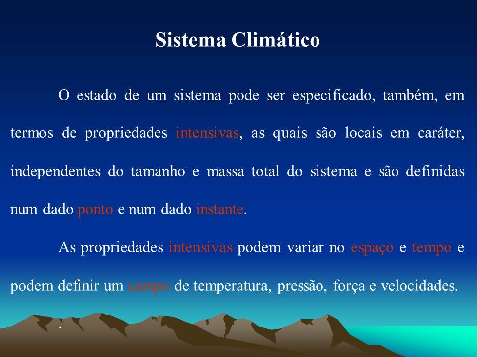 Sistema Climático O estado de um sistema pode ser especificado, também, em termos de propriedades intensivas, as quais são locais em caráter, independ