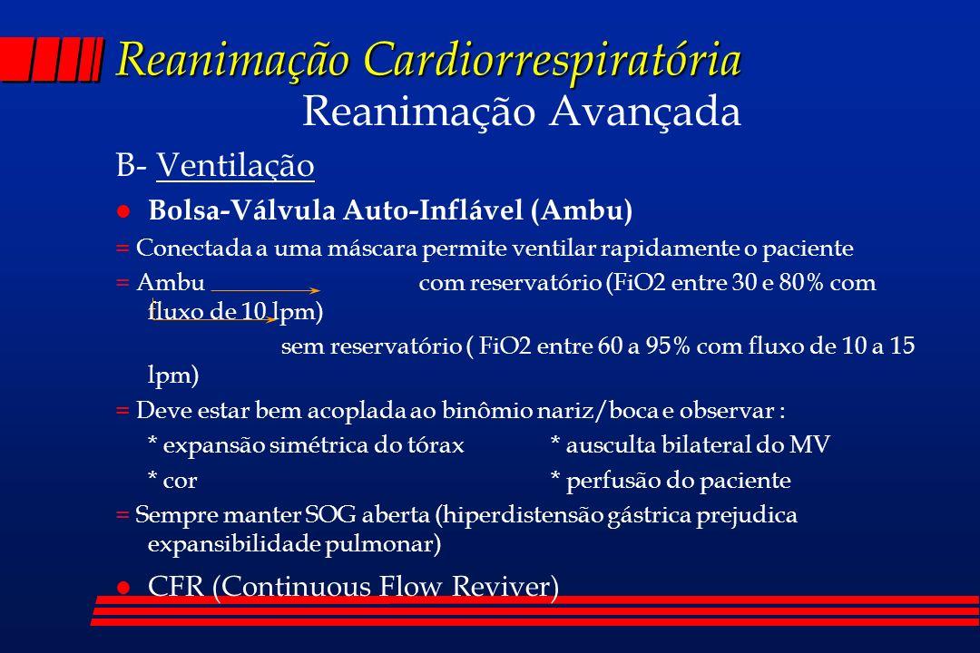 Reanimação Cardiorrespiratória Reanimação Avançada B- Ventilação l Bolsa-Válvula Auto-Inflável (Ambu) = Conectada a uma máscara permite ventilar rapid