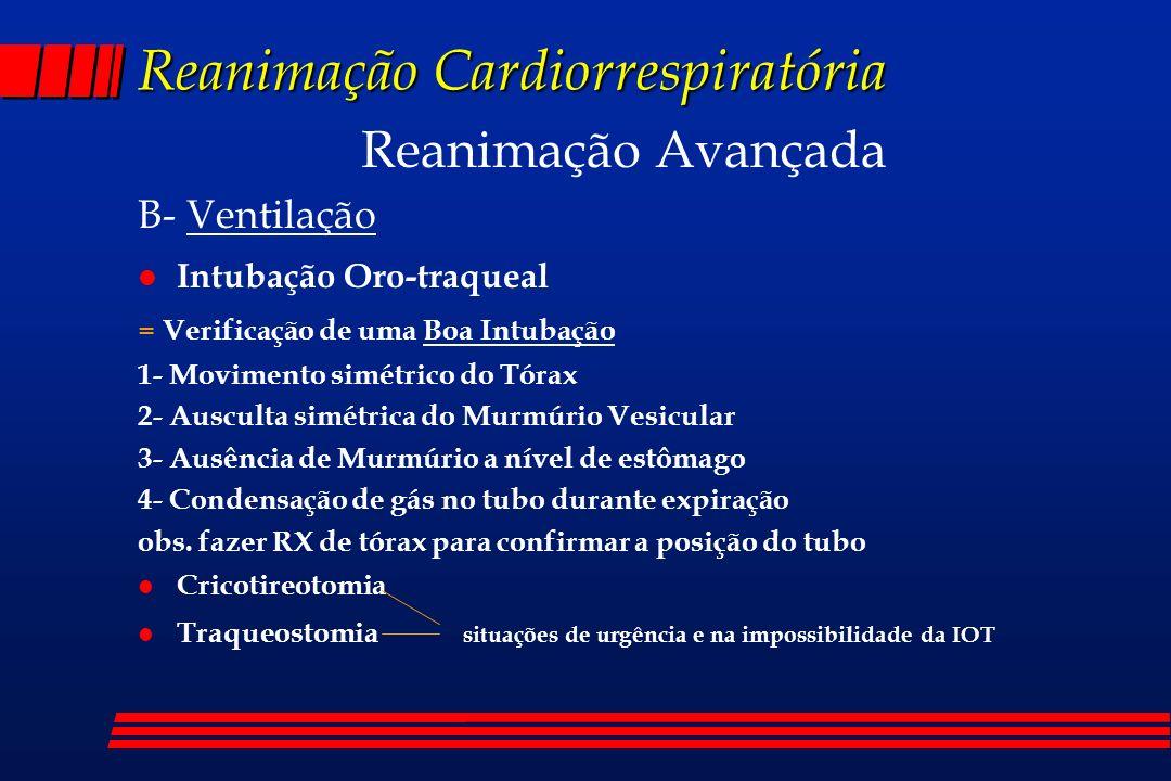 Reanimação Cardiorrespiratória Reanimação Avançada B- Ventilação l Intubação Oro-traqueal = Verificação de uma Boa Intubação 1- Movimento simétrico do