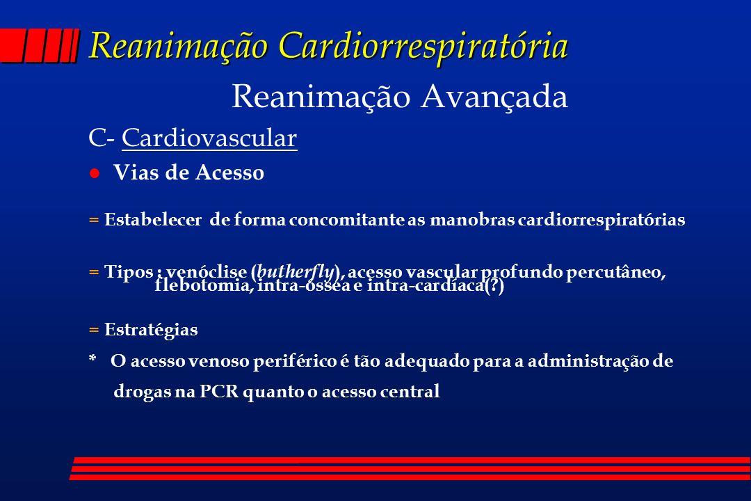 Reanimação Cardiorrespiratória Reanimação Avançada C- Cardiovascular l Vias de Acesso = Estabelecer de forma concomitante as manobras cardiorrespirató
