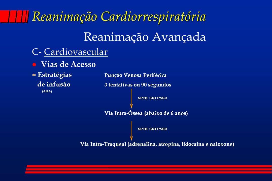 Reanimação Cardiorrespiratória Reanimação Avançada C- Cardiovascular l Vias de Acesso = Estratégias Punção Venosa Periférica de infusão 3 tentativas o