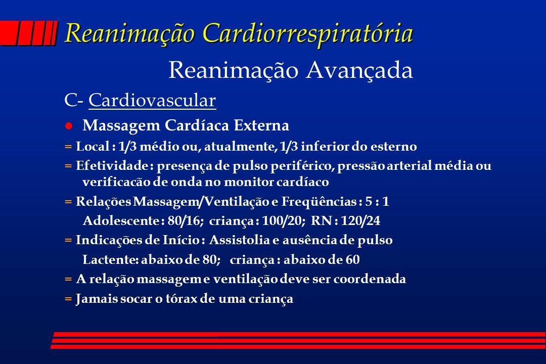 Reanimação Cardiorrespiratória Reanimação Avançada C- Cardiovascular l Massagem Cardíaca Externa = Local : 1/3 médio ou, atualmente, 1/3 inferior do e