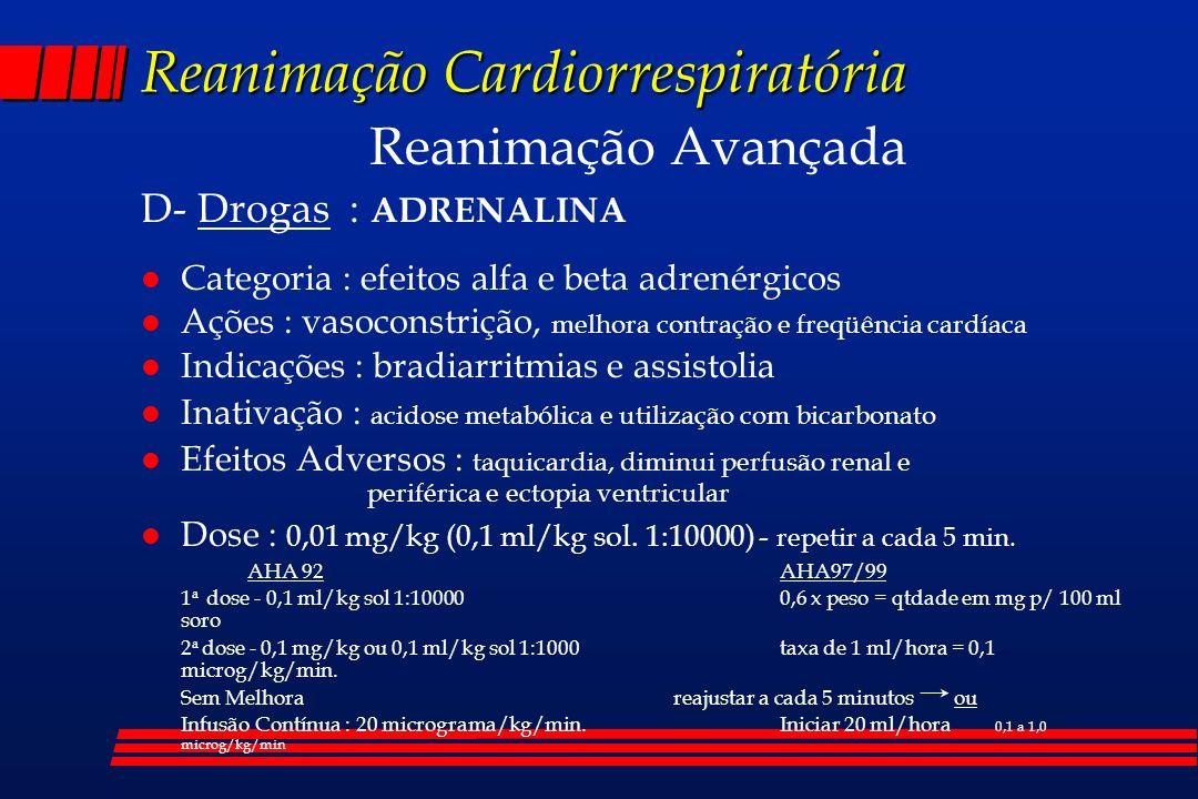 Reanimação Cardiorrespiratória Reanimação Avançada D- Drogas : ADRENALINA l Categoria : efeitos alfa e beta adrenérgicos l Ações : vasoconstrição, mel