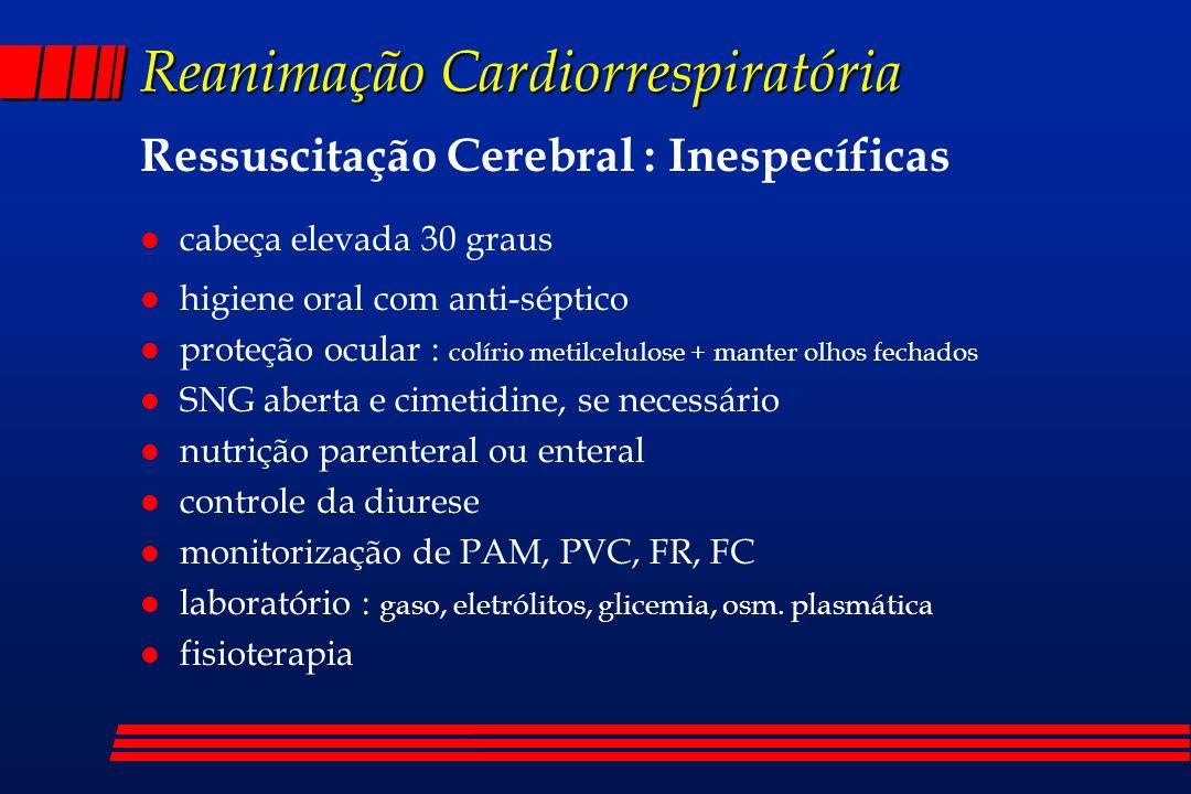 Reanimação Cardiorrespiratória Ressuscitação Cerebral : Inespecíficas l cabeça elevada 30 graus l higiene oral com anti-séptico l proteção ocular : co