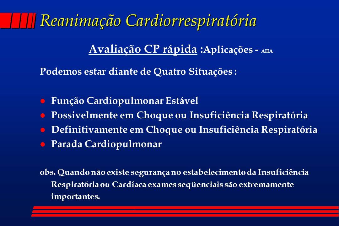 Reanimação Cardiorrespiratória Avaliação CP rápida : Aplicações - AHA Podemos estar diante de Quatro Situações : l Função Cardiopulmonar Estável l Pos