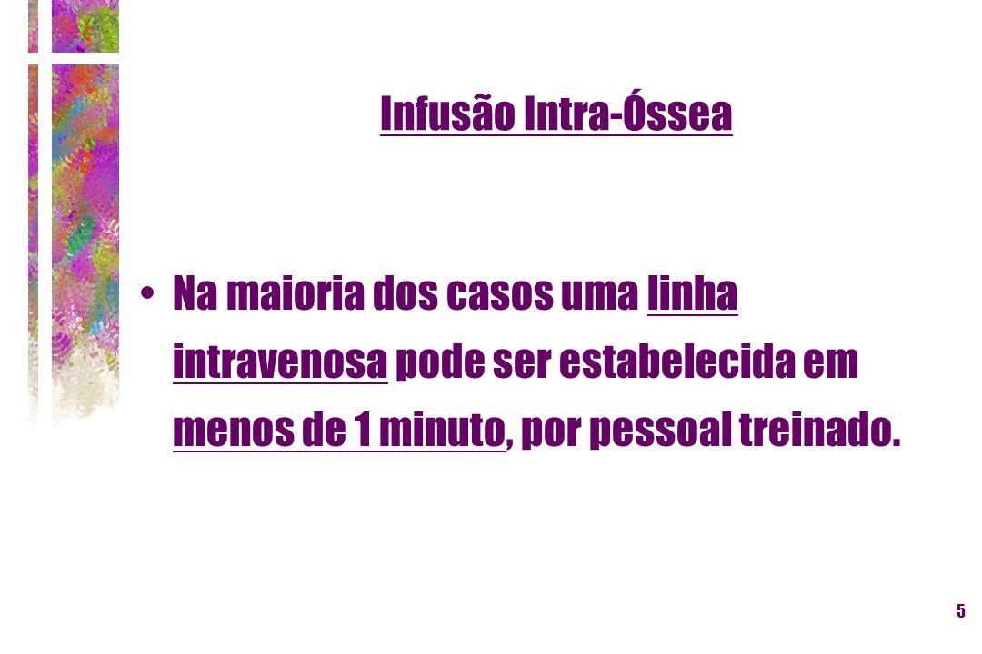 26 Infusão Intra-Óssea TÉCNICA : VOLUME E FLUXO DE INFUSÃO Infusão por gravidade : pouca freqüência.