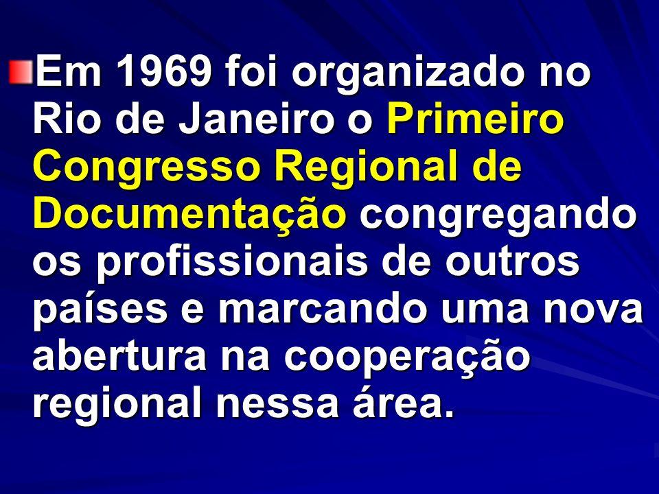 Em 1969 foi organizado no Rio de Janeiro o Primeiro Congresso Regional de Documentação congregando os profissionais de outros países e marcando uma no