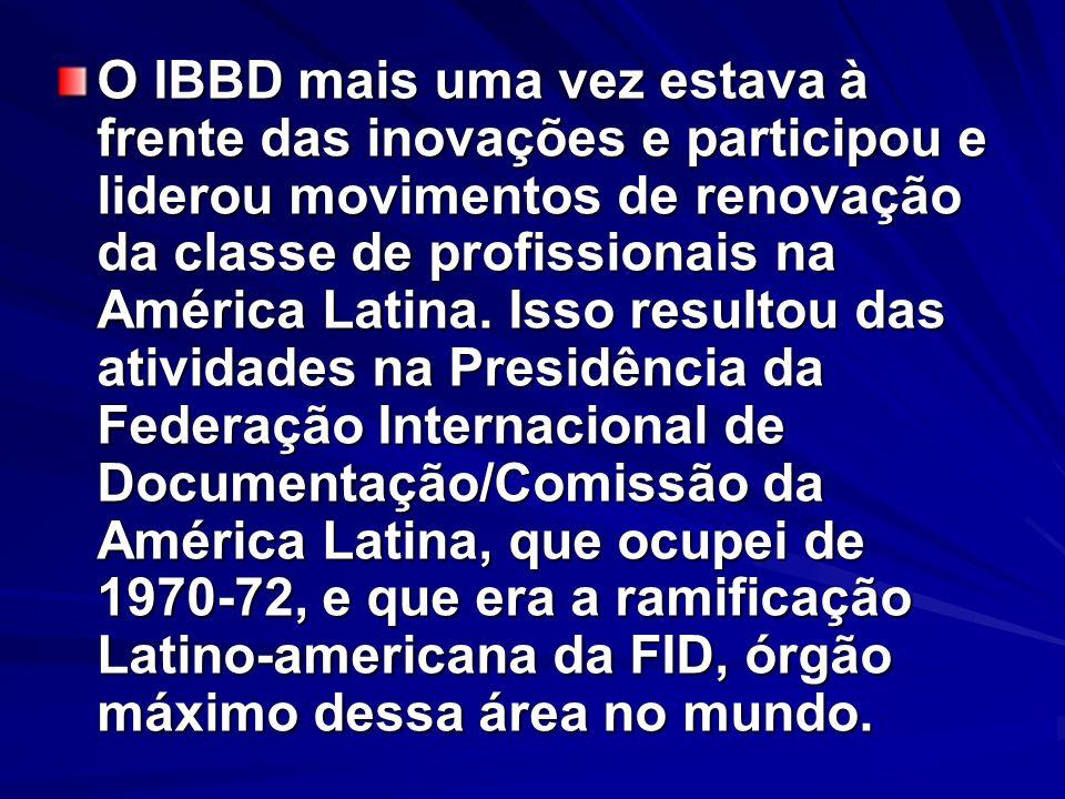 O IBBD mais uma vez estava à frente das inovações e participou e liderou movimentos de renovação da classe de profissionais na América Latina. Isso re
