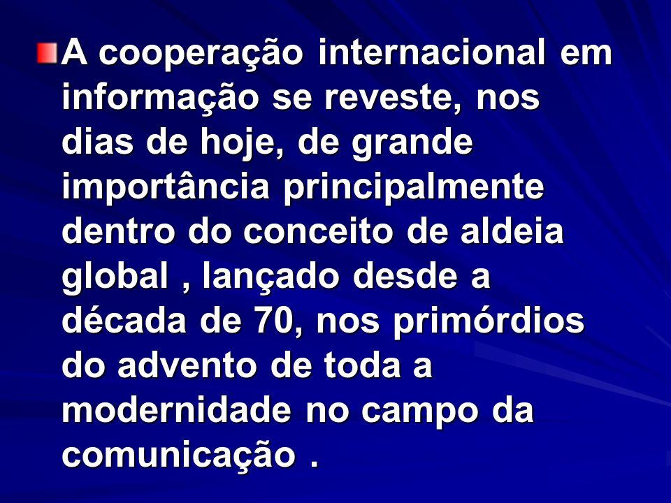 A cooperação internacional em informação se reveste, nos dias de hoje, de grande importância principalmente dentro do conceito de aldeia global, lança