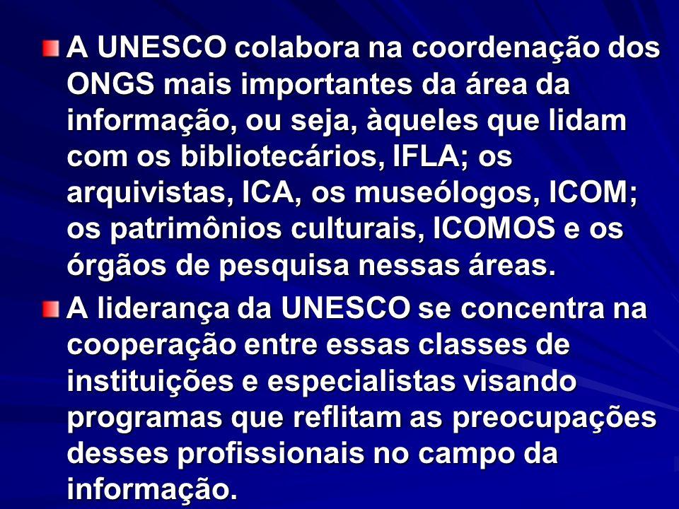 A UNESCO colabora na coordenação dos ONGS mais importantes da área da informação, ou seja, àqueles que lidam com os bibliotecários, IFLA; os arquivist