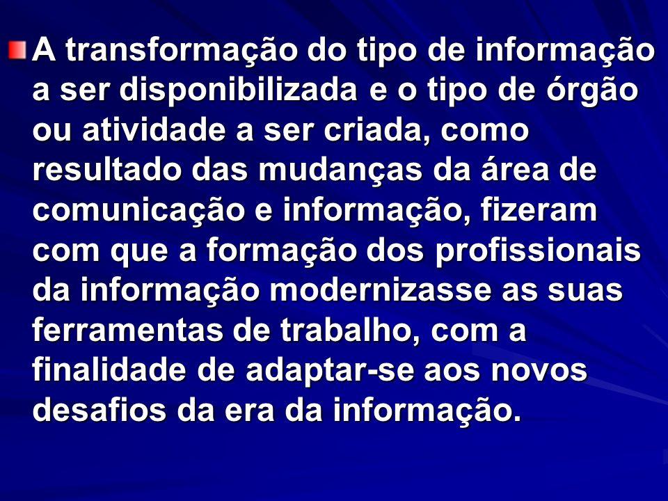 A transformação do tipo de informação a ser disponibilizada e o tipo de órgão ou atividade a ser criada, como resultado das mudanças da área de comuni
