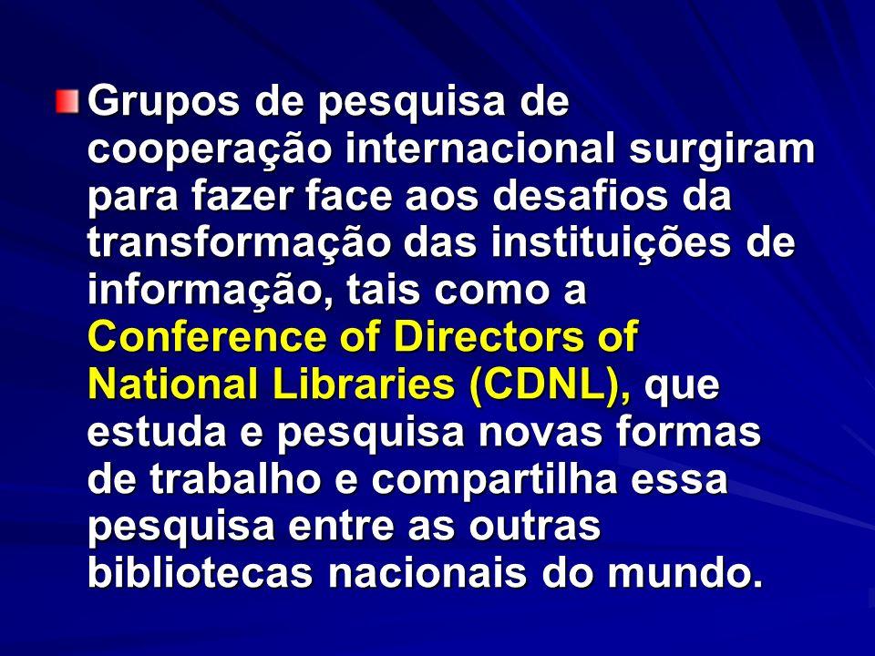Grupos de pesquisa de cooperação internacional surgiram para fazer face aos desafios da transformação das instituições de informação, tais como a Conf
