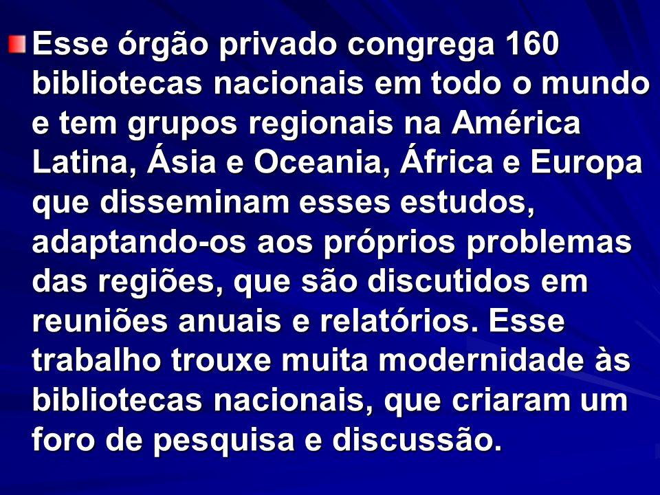 Esse órgão privado congrega 160 bibliotecas nacionais em todo o mundo e tem grupos regionais na América Latina, Ásia e Oceania, África e Europa que di