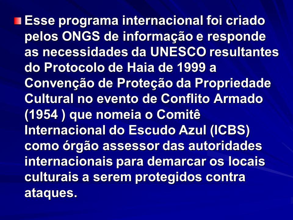 Esse programa internacional foi criado pelos ONGS de informação e responde as necessidades da UNESCO resultantes do Protocolo de Haia de 1999 a Conven